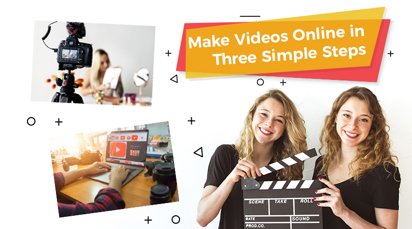 Make Videos Online in Three Simple Steps